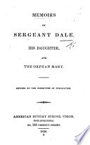 Memoirs of Sergeant Dale  his Daughter and the Orphan Mary  By the author of    Little Henry and his Bearer    i e  Mary M  Butt  afterwards Sherwood     Third edition