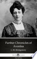 Further Chronicles of Avonlea by L  M  Montgomery   Delphi Classics  Illustrated