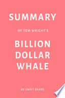 Summary of Tom Wright   s Billion Dollar Whale by Swift Reads