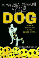 It s All About The Dog  Using a Therapy Dog in the School Setting