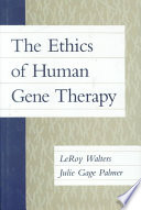 The Ethics of Human Gene Therapy