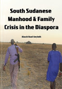 South Sudanese Manhood And Family Crisis In The Diaspora
