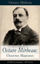 Octave Mirbeau: Oeuvres Majeures (L'édition intégrale - 268 titres)