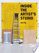 """""""Inside the Artist's Studio"""" by Joe Fig, Jonathan T.D. Neil"""