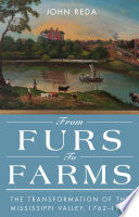 Book cover for From Furs to Farms : the Transformation of the Mississippi Valley, 1762-1825