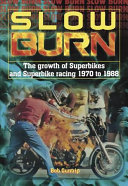 Slow Burn   The Growth of Superbikes   Superbike Racing 1970 to 1988