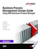 Business Process Management Design Guide: Using IBM Business Process Manager