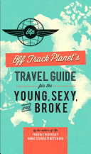 Pdf Off Track Planet's Travel Guide for the Young, Sexy, and Broke Telecharger