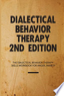 Dialectical Behavior Therapy 2nd Edition- The Dialectical Behavior Therapy Skills Workbook For Anger, Anxiety