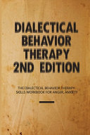 Dialectical Behavior Therapy 2nd Edition  The Dialectical Behavior Therapy Skills Workbook For Anger  Anxiety Book