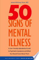 """Fifty Signs of Mental Illness: A Guide to Understanding Mental Health"" by James Whitney Hicks"