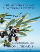 The Mediterranean functional lifestyle : food is life : creative recipes for healthy diets / Nikos Ligidakis ; foreword by Helene Wechsler