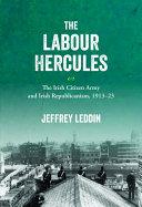 The    Labour Hercules     The Irish Citizen Army and Irish Republicanism  1913   23