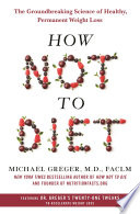 """How Not to Diet: The Groundbreaking Science of Healthy, Permanent Weight Loss"" by Michael Greger, M.D., FACLM"