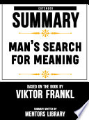 Extended Summary Of Man S Search For Meaning Based On The Book By Viktor Frankl Book