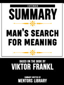 Extended Summary Of Man   s Search For Meaning     Based On The Book By Viktor Frankl