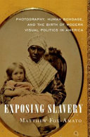 link to Exposing slavery : photography, human bondage, and the birth of modern visual politics in America in the TCC library catalog