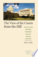 The View of the Courts from the Hill  : Interactions Between Congress and the Federal Judiciary