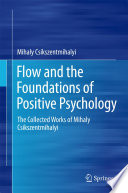 """""""Flow and the Foundations of Positive Psychology: The Collected Works of Mihaly Csikszentmihalyi"""" by Mihaly Csikszentmihalyi"""