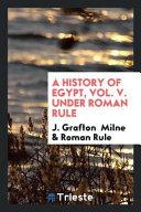 A History of Egypt  Vol  V  Under Roman Rule