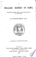 A Smaller History of Rome, from the earliest times to the establishment of the Empire. Illustrated, etc