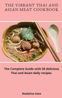 The Vibrant Thai and Asian Meat Cookbook