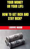 Pdf Your Money Or Your Life: How To Get Rich And Stay Rich? Telecharger