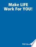 Make LIFE Work For YOU