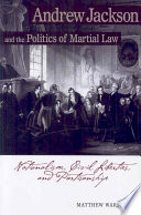 Andrew Jackson and the Politics of Martial Law  : Nationalism, Civil Liberties, and Partisanship