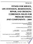 Fitness for Service, Life Extension, Remediation, Repair, and Erosion/corrosion Issues for Pressure Vessels and Components--2004