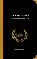 The Wastrel Hoard  A Drama of the Greater Love