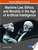 Machine Law  Ethics  and Morality in the Age of Artificial Intelligence