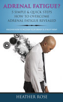 Adrenal Fatigue ? : 5 Simple & Quick Steps How To Overcome Adrenal Fatigue Revealed: Discover How To Recover Your Energy & Vitality Now ! ebook