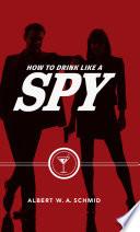 How to Drink Like a Spy