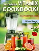 Incredible Vitamix Cookbook  25 Awesome Recipes   Full Color  Book