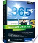 Microsoft Office 365 : das umfassende Handbuch ; [Umfassendes Know-how zur IT-Anbindung an den Cloud-Dienst ; Exchange-, SharePoint- und Lync-Online-Integration ; aus der Praxis: Single Sign-on mit ADFS, Exchange-Hybrid-Bereitstellung, PowerShell-Automation u.v.m. ; für die Business- und Enterprise-Editionen]
