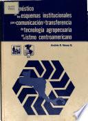 Diagnóstico de los esquemas institucionales para comunicación y transferencia de tecnología agropecuaria en el Istmo Centroamericano