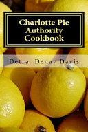 Charlotte Pie Authority Cookbook