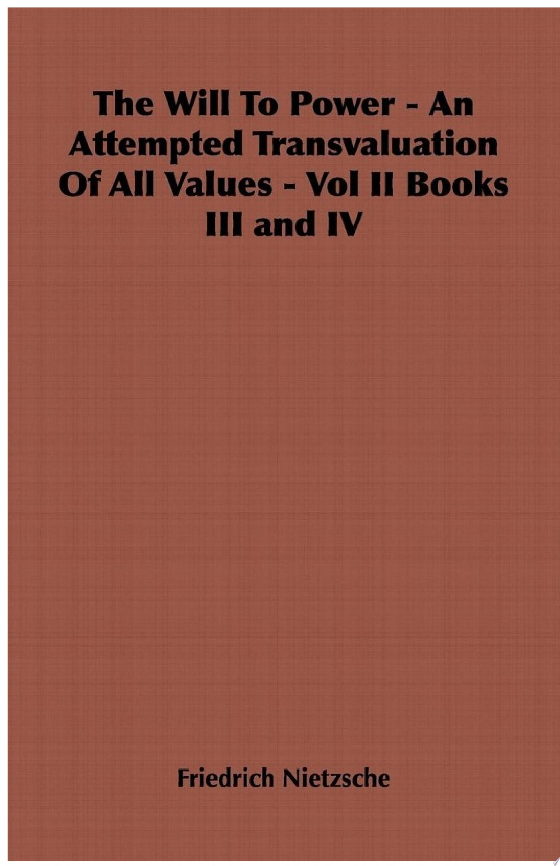 The Will to Power   An Attempted Transvaluation of All Values   Vol II Books III and IV