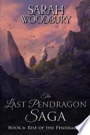 Rise of the Pendragon  The Last Pendragon Saga Book 6