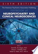 The American Psychiatric Publishing Textbook of Neuropsychiatry and Behavioral Neuroscience
