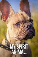My Spirit Animal  French Bulldog Journal