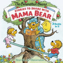 Stories to Share with Mama Bear  the Berenstain Bears