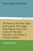 The Station, The Party Fight And Funeral, The Lough Derg Pilgrim Traits And Stories Of The Irish Peasantry, The Works of William Carleton, Volume Three