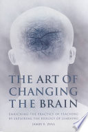 The Art of Changing the Brain  : Enriching Teaching by Exploring the Biology of Learning