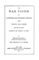 The War Tiger  Or  Adventures and Wonderful Fortunes of the Young Sea Chief and His Lad Chow