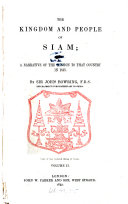 The Kingdom and People of Siam; with a Narrative of the Mission to that Country in 1855
