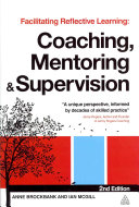 Facilitating reflective learning : coaching, mentoring and supervison