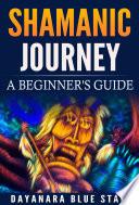 Shamanic Journey  : A Beginner's Guide