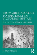 From Archaeology to Spectacle in Victorian Britain